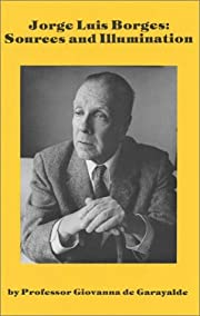 Jorge Luis Borges : sources and illumination…