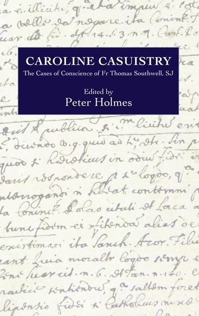 Caroline Casuistry: The Cases of Conscience of Fr Thomas Southwell, SJ (Catholic Record Society: Records Series)