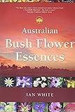 Australian bush flower essences / Ian White