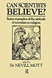 Can scientists believe? : some examples of the attitude of scientists to religion / edited by Nevill Mott