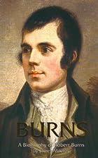 Burns: A Biography of Robert Burns by James…