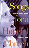 Songs for a hopeful church : words for inclusive worship / by Elizabeth J. Smith