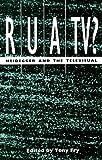 RUA/TV? : Heidegger and the televisual / edited by Tony Fry ; essays by Paul Adams ... [et al.]