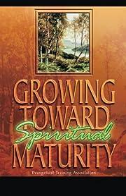 Growing Toward Spiritual Maturity af Gary C.…