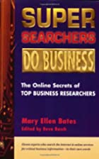 Super Searchers Do Business: The Online…