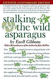 Stalking The Wild Asparagus av Euell Gibbons