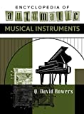 Encyclopedia of automatic musical instruments / by Q. David Bowers