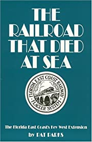 The Railroad That Died at Sea: The Florida…