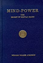Mind Power: The Secret of Mental Magic by…