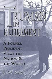 Truman in Retirement: A Former President…