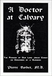 A Doctor at Calvary: The Passion of Our Lord…