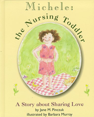 Michele: The Nursing Toddler - A Story about Sharing Love by Jane Pinczuic