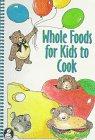 Whole Foods for Kids to Cook – tekijä: La…