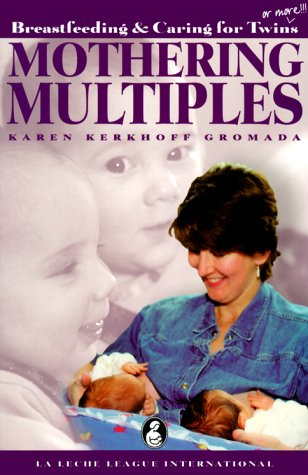 Mothering Multiples: Breastfeeding & Caring for Twins or More by Karen Kerkhoff Gromada