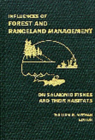 Influences of Forest and Rangeland Management on Salmonid Fishes and Their Habitats (SPECIAL PUBLICATION (AMERICAN FISHERIES SOCIETY))