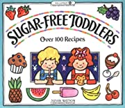 Sugar-Free Toddlers: Over 100 Recipes –…