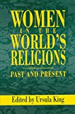 Women in the world's religions, past and present / edited by Ursula King