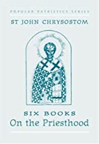 St John Chrysostom: Six Books on the…