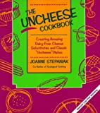 "The Uncheese Cookbook: Creating Amazing Dairy-Free Cheese Substitutes and Classic ""Uncheese"" Dishes, Stepaniak, Joanne"