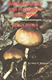 Hallucinogenic and Poisonous Mushroom Field Guide, Menser, Gary P.