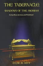 The Tabernacle : Shadows of the Messiah by…