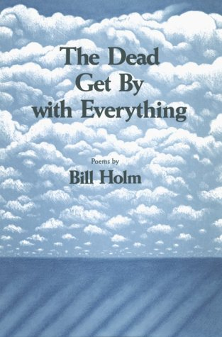 The Dead Get by With Everything, Holm, Bill