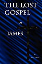 The Lost Gospel of James by James Russell