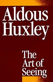 The Art of Seeing de Aldous Huxley
