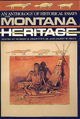 The Montana Heritage: An Anthology of Historical Essays, Swartout, Robert R.