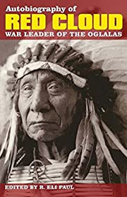 Autobiography of Red Cloud: War Leader of…