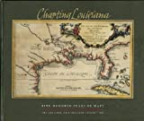 Charting Louisiana : five hundred years of maps / edited by Alfred E. Lemmon, John T. Magill, and Jason R. Wiese ; John R. Hébert, consulting editor ; foreword by Mary Louise Christovich