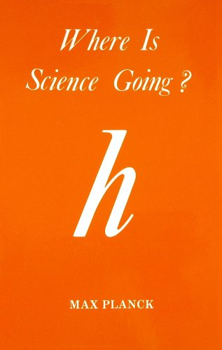 Where Is Science Going?, by Planck, M