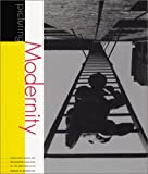 Picturing modernity : highlights from the photograpy collection of the San Francisco Museum of Modern Art / Douglas R. Nickel