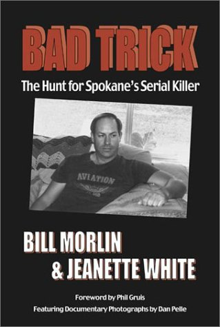 Bad Trick: The Hunt for Spokane's Serial Killer (A Spokesman-review book), Morlin, Bill; White, Jeanette