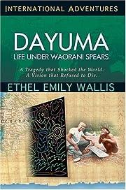 Dayuma: Life Under Waorani Spears: A Tragedy…