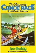 The Dangerous Canoe Race by Lee Roddy