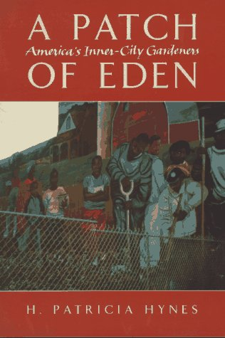 A Patch of Eden: America's Inner-City Gardeners, Hynes, H. Patricia