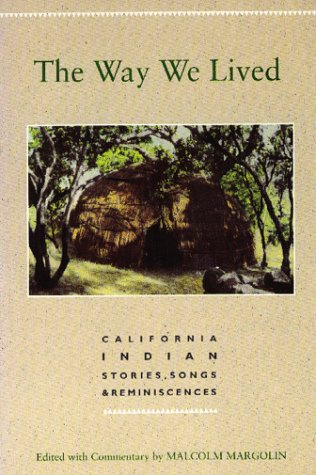 Way We Lived, The: California Indian Stories, Songs & Reminiscences