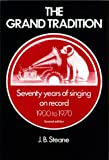 The grand tradition : seventy years of singing on record / J.B. Steane