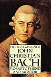 John Christian Bach : Mozart's friend and mentor / Heinz Gärtner ; translated by Reinhard G. Pauly
