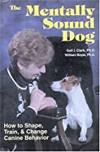 The Mentally Sound Dog: How to Shape, Train…