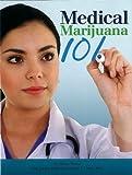 Medical Marijuana 101, Rosenthal, Ed; Martin, Mickey; Carter M.D., Gregory T.