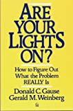 Are your lights on? : how to figure out what the problem really is / Donald C. Gause, Gerald M. Weinberg