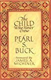 The child who never grew / [by] Pearl S. Buck