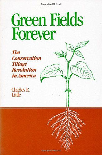 Green Fields Forever: The Conservation Tillage Revolution In America, Little, Charles E.