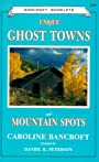 Unique Ghost Towns and Mountain Spots - Caroline Bancroft
