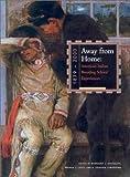 Away from home : American Indian boarding school experiences, 1879-2000 / edited by Margaret L. Archuleta, Brenda J. Child, and K. Tsianina Lomawaima