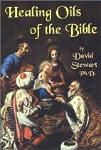 Healing Oils Of The Bible by David Stewart