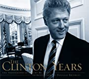 The Clinton Years: The Photographs Of Robert…