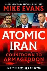Atomic Iran: Countdown to Armageddon...How…